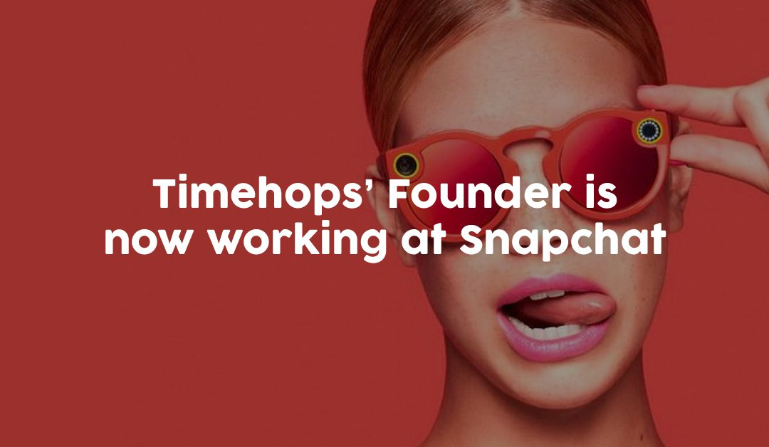 Timehops' Founder is now working at Snapchat