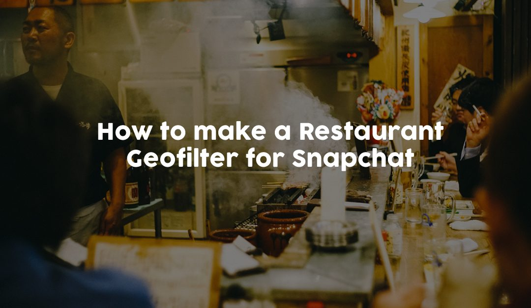 How to make a Restaurant Geofilter for Snapchat
