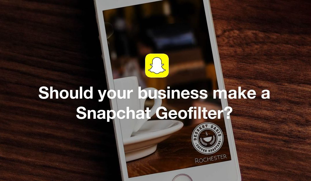 Should your business make a Snapchat Geofilter?
