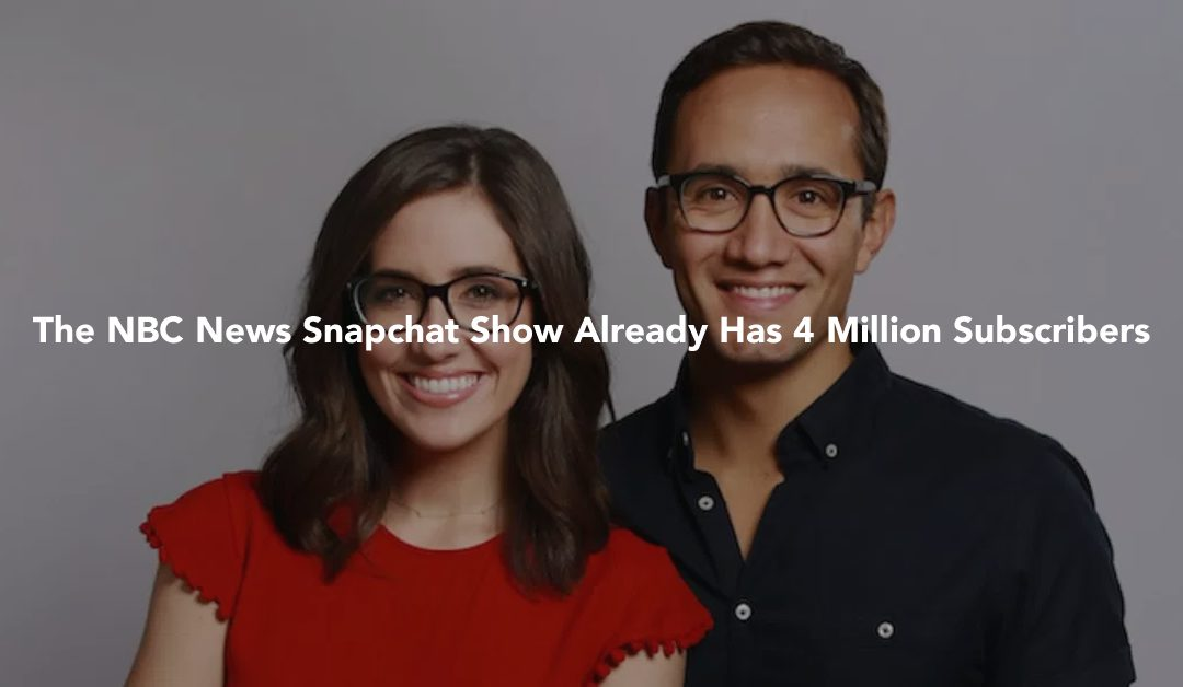 The NBC News Snapchat Show Already Has 4 Million Subscribers