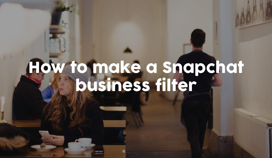 How to make a Snapchat business filter