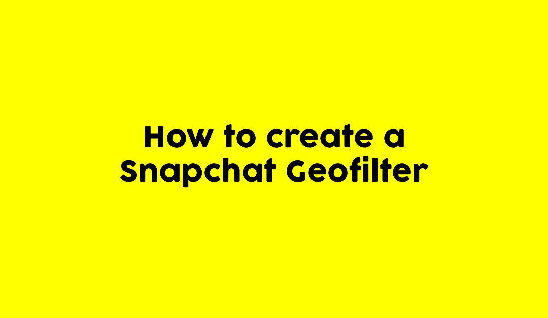Exactly how to create a Snapchat Geofilter (in minutes)