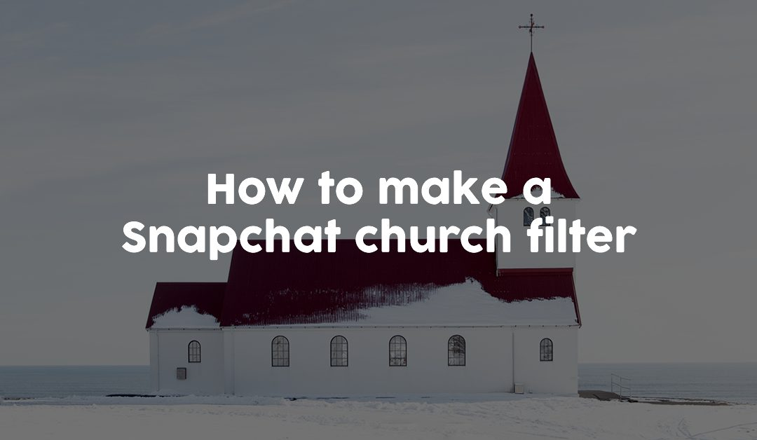How to make a Snapchat church filter