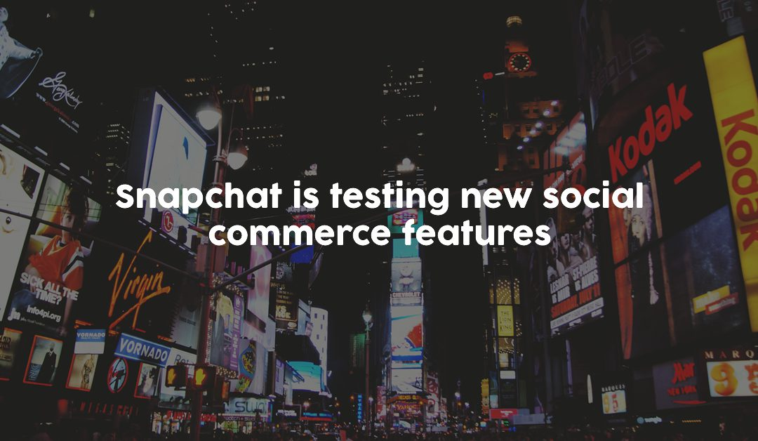 Snapchat is testing new social commerce features